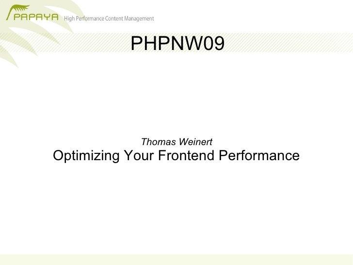 PHPNW09                Thomas Weinert Optimizing Your Frontend Performance