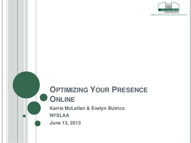 OPTIMIZING YOUR PRESENCEONLINEKarrie McLellan & Evelyn ButricoNYSLAAJune 13, 2013