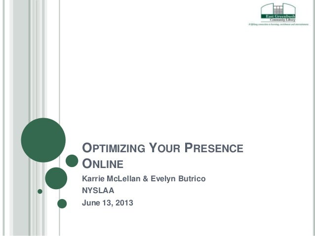 OPTIMIZING YOUR PRESENCEONLINEKarrie McLellan & Evelyn ButricoNYSLAAJune 13, 2013