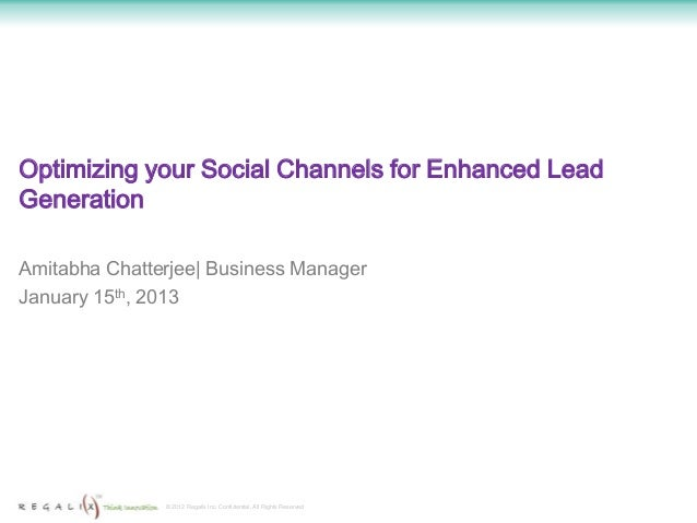 Optimizing your Social Channels for Enhanced LeadGenerationAmitabha Chatterjee| Business ManagerJanuary 15th, 2013        ...
