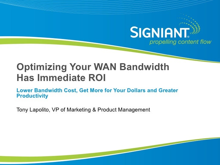 Optimizing Your WAN Bandwidth Has Immediate ROI Lower Bandwidth Cost, Get More for Your Dollars and Greater Productivity T...