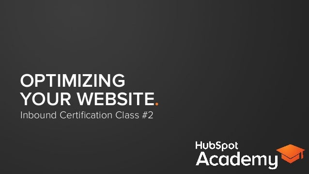 OPTIMIZING YOUR WEBSITE. Inbound Certification Class #2