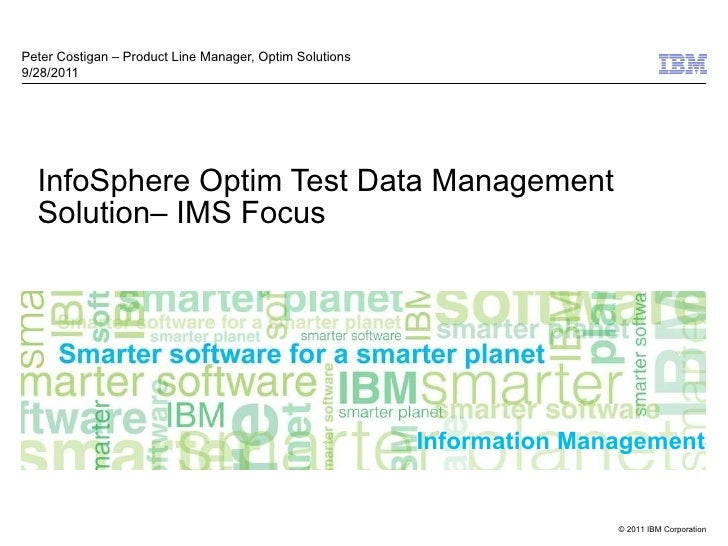 InfoSphere Optim Test Data Management Solution– IMS Focus Peter Costigan – Product Line Manager, Optim Solutions 9/28/2011
