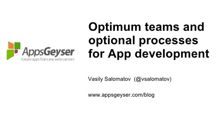 Optimum teams and optional processes for App development <ul><li>Vasily Salomatov  (@vsalomatov) </li></ul><ul><li>www.app...