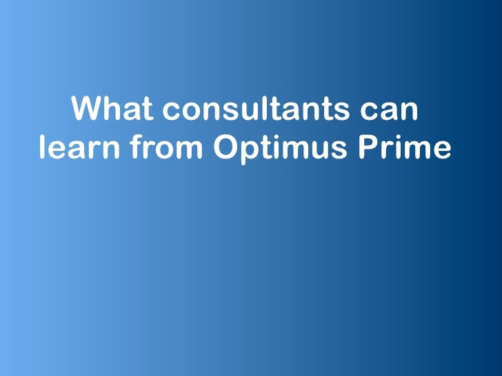What consultants can learn from Optimus Prime