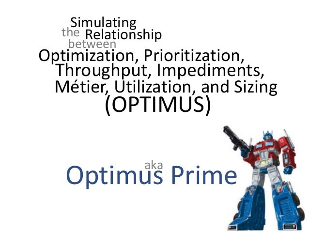 Optimus Prime: a Game to understand the relationship of Optimization, Prioritization, Throughput, Impediment removal, Metier, Utilization, and Sizing