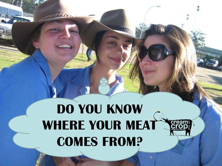 DO YOU KNOWWHERE YOUR MEAT COMES FROM?