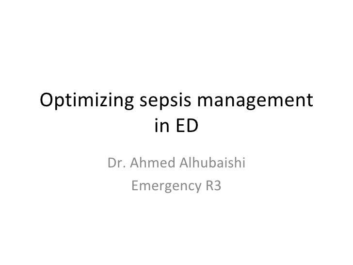 Optimizing sepsis management in ED Dr. Ahmed Alhubaishi Emergency R3