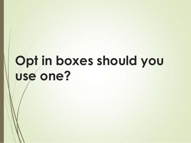 Opt in boxes should you use one?