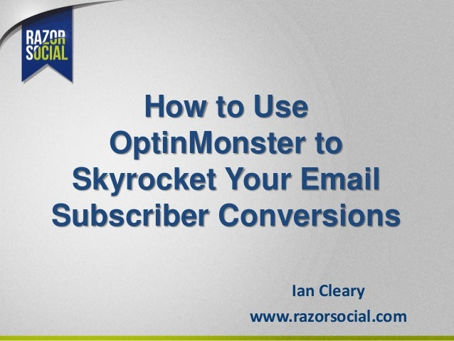 How to Use OptinMonster to Skyrocket Your Email Subscriber Conversions Ian Cleary www.razorsocial.com