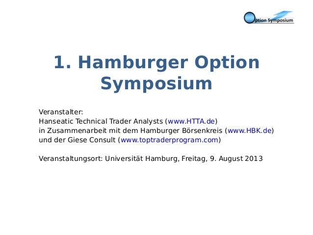 1. Hamburger Option Symposium Veranstalter: Hanseatic Technical Trader Analysts (www.HTTA.de) in Zusammenarbeit mit dem Ha...