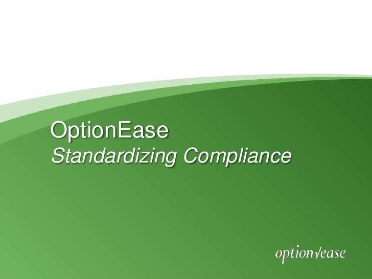 OptionEaseStandardizing Compliance <br />