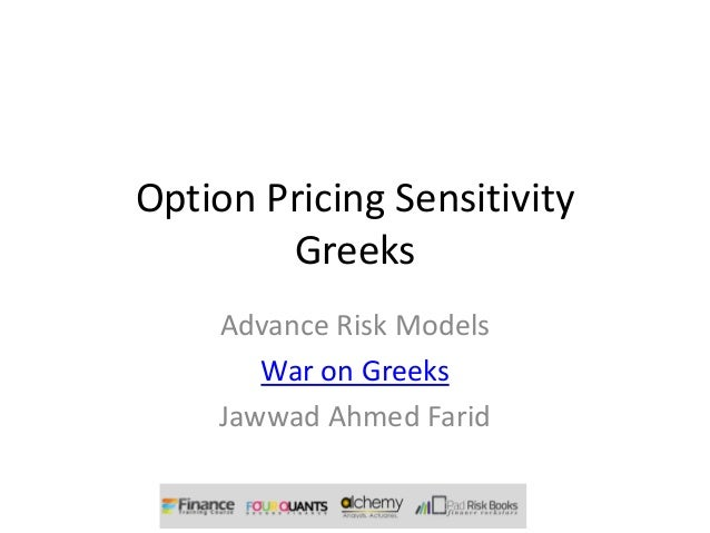 Option Pricing Sensitivity        Greeks    Advance Risk Models       War on Greeks    Jawwad Ahmed Farid