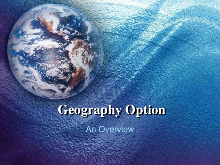 Geography Option<br />An Overview<br />