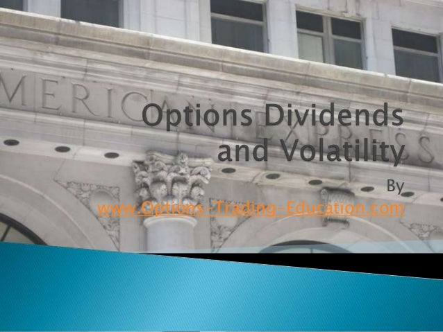 Options, Dividends and Volatility