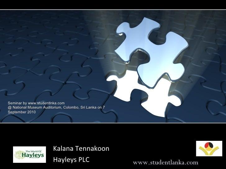 Educational pathways in Management  Kalana Tennakoon Hayleys PLC  www.studentlanka.com Seminar by www.studentlnka.com  @ N...