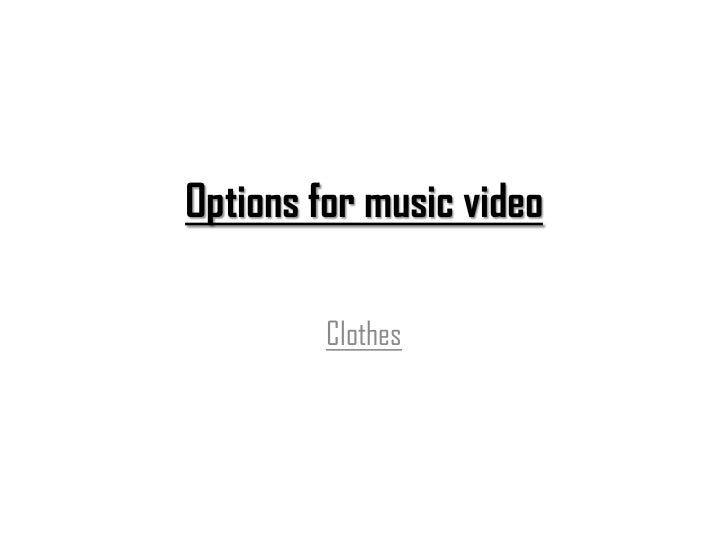 Options for music video