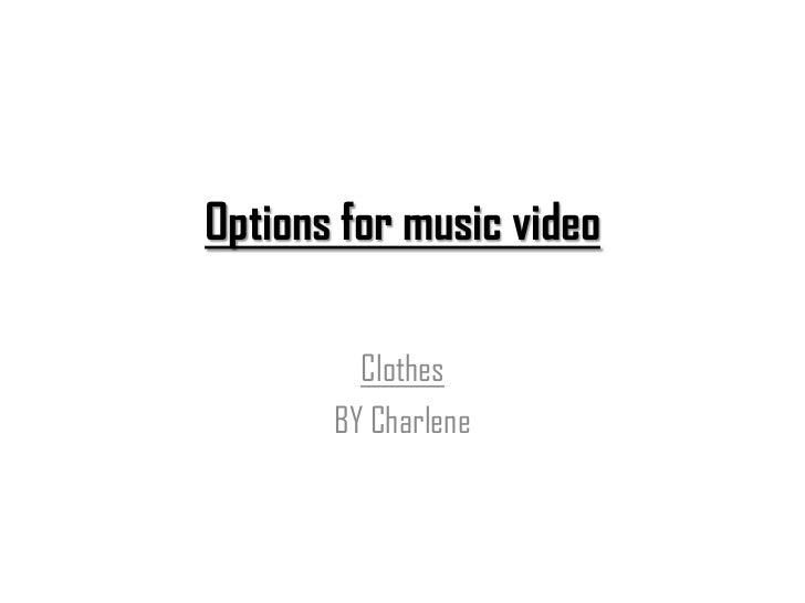 Options for music video         Clothes       BY Charlene