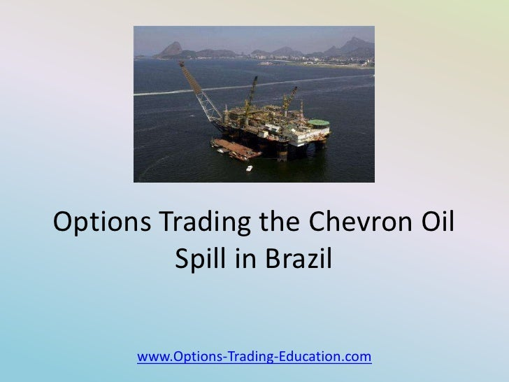 Options Trading the Chevron Oil         Spill in Brazil      www.Options-Trading-Education.com