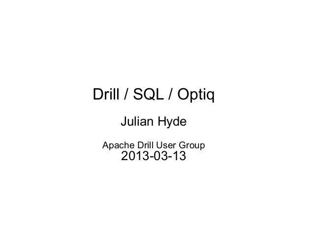 Drill / SQL / Optiq     Julian Hyde Apache Drill User Group     2013-03-13