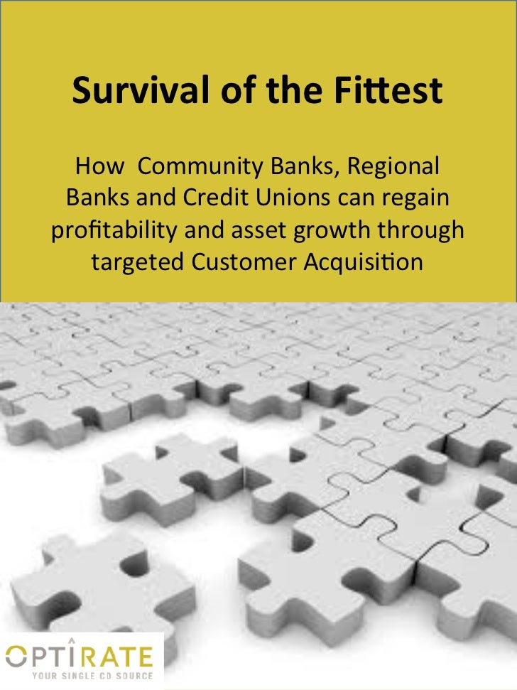 Survival of the Fittest  How Community Banks, Regional Banks and Credit Unions can regainprofitability and asset growth th...
