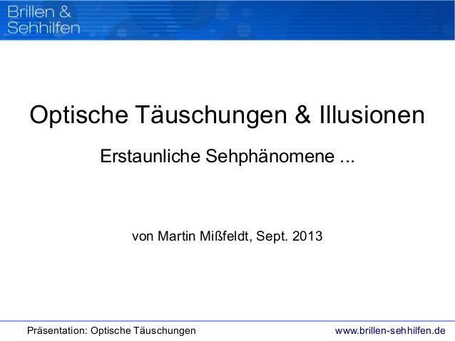 www.brillen-sehhilfen.dePräsentation: Optische Täuschungen Optische Täuschungen & Illusionen Erstaunliche Sehphänomene ......