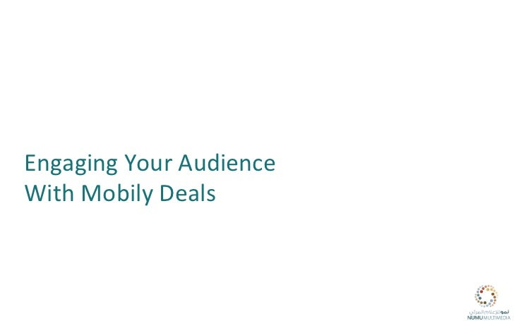 Engaging	  Your	  Audience	  	  With	  Mobily	  Deals