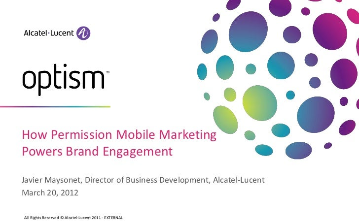How Permission Mobile MarketingPowers Brand EngagementJavier Maysonet, Director of Business Development, Alcatel-LucentMar...