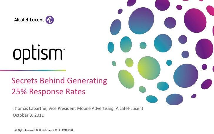 Secrets Behind Generating25% Response RatesThomas Labarthe, Vice President Mobile Advertising, Alcatel-LucentOctober 3, 20...