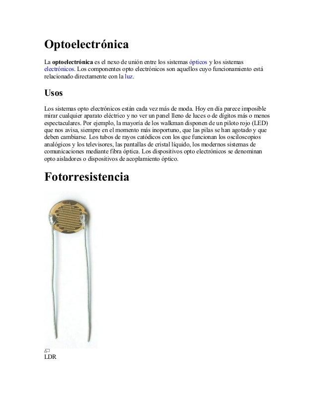 Optoelectrónica La optoelectrónica es el nexo de unión entre los sistemas ópticos y los sistemas electrónicos. Los compone...