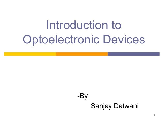 1 Introduction to Optoelectronic Devices -By Sanjay Datwani