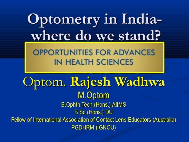 Optometry in India-      where do we stand?     Optom. Rajesh Wadhwa                             M.Optom                  ...