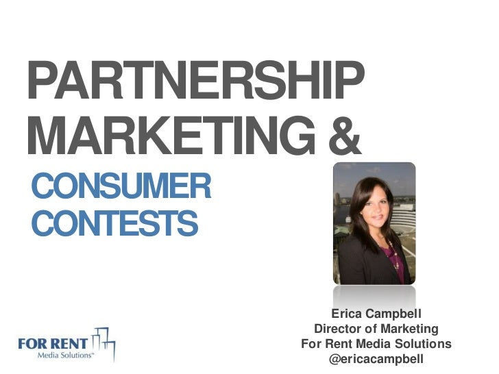 PARTNERSHIP MARKETING &<br />CONSUMER CONTESTS<br />Erica Campbell<br />Director of Marketing<br />For Rent Media Solution...