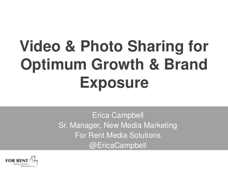 Video & Photo Sharing for Optimum Growth & Brand Exposure<br />Erica Campbell<br />Sr. Manager, New Media Marketing <br />...