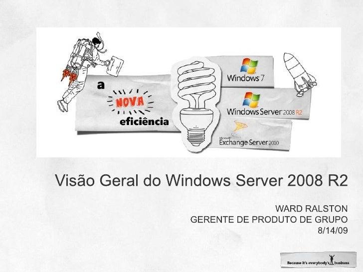 Visão Geral do Windows Server 2008 R2<br />Ward Ralston<br />Gerente de produto de grupo<br />8/14/09<br />