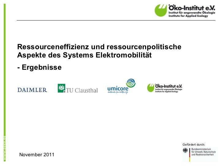 Ressourceneffizienz und ressourcenpolitische Aspekte des Systems Elektromobilität - Ergebnisse Gefördert durch: November 2...