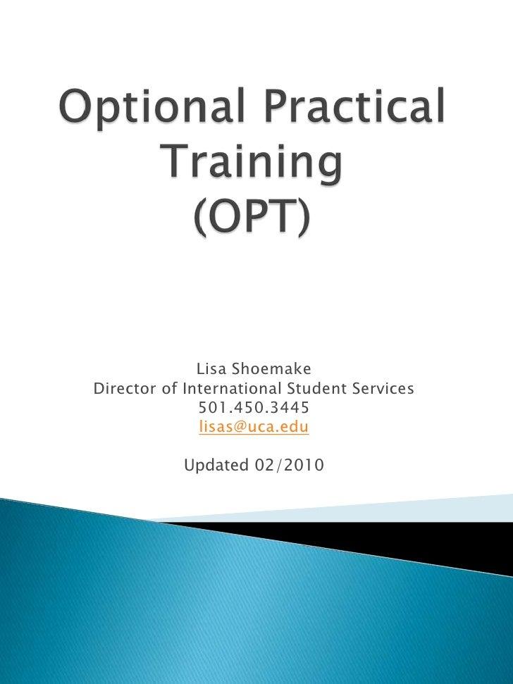 Optional Practical Training(OPT)<br />Lisa Shoemake<br />Director of International Student Services<br />501.450.3445<br /...