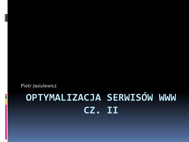 Piotr Jasiulewicz    OPTYMALIZACJA SERWISÓW WWW             CZ. II