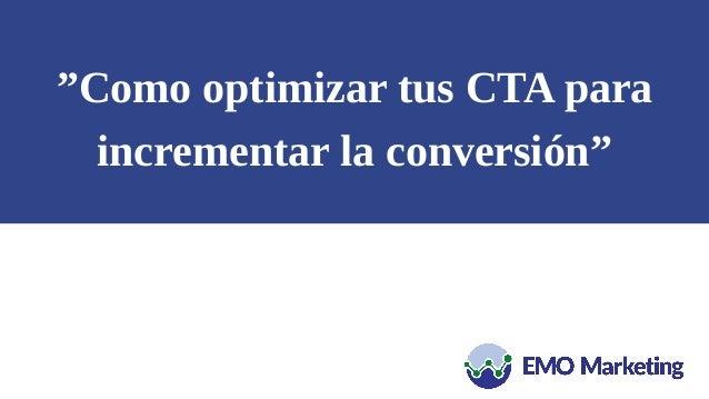 """""""Como optimizar tus CTA para incrementar la conversión"""""""