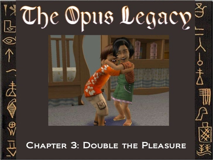 Opus Legacy, Chapter 3: Double the Pleasure