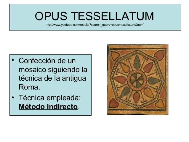 OPUS TESSELLATUMhttp://www.youtube.com/results?search_query=opus+tesellatum&aq=f • Confección de un mosaico siguiendo la t...