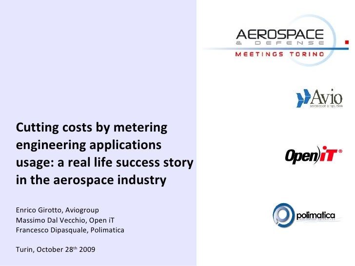 Cutting costs by metering engineering applications usage: a real life success story in the aerospace industry Enrico Girot...