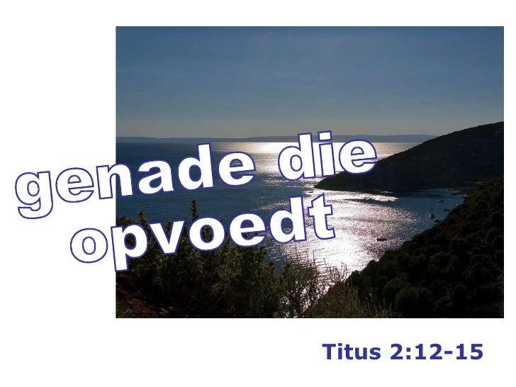 zzz genade die opvoedt Titus 2:12-15