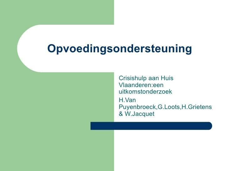 Opvoedingsondersteuning Crisishulp aan Huis Vlaanderen:een uitkomstonderzoek  H.Van Puyenbroeck,G.Loots,H.Grietens & W.Jac...