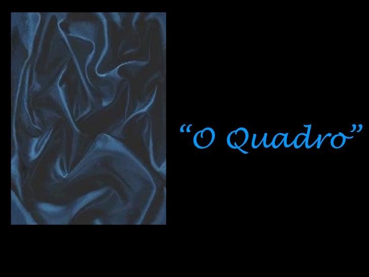 """"""" O Quadro"""""""