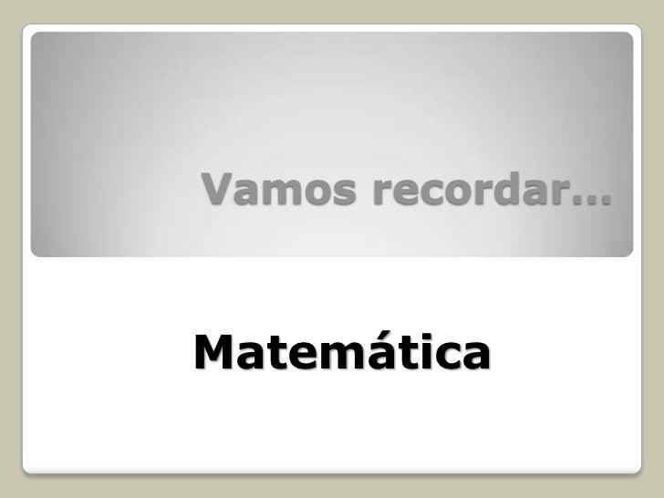 Vamos recordar…Matemática