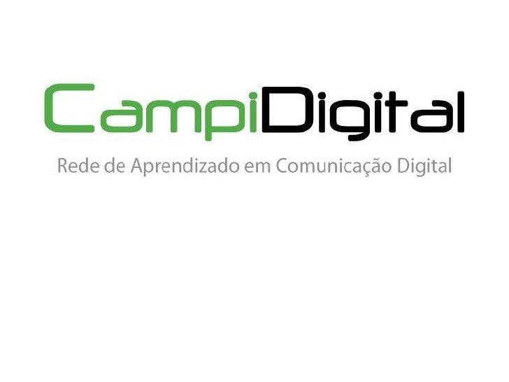 O que é a CampiDigital A CampiDigital é uma rede de aprendizado em comunicação digital. A proposta é utilizar a inteligênc...