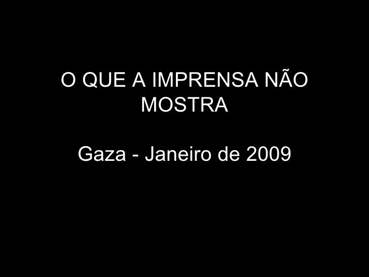 Israel - Gaza - jan2009 - O que a Imprensa Não Mostra