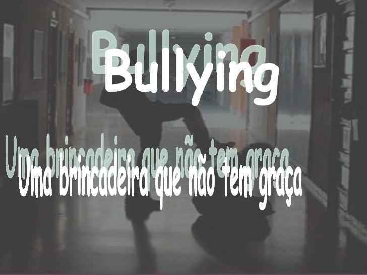 Bullying Uma brincadeira que não tem graça