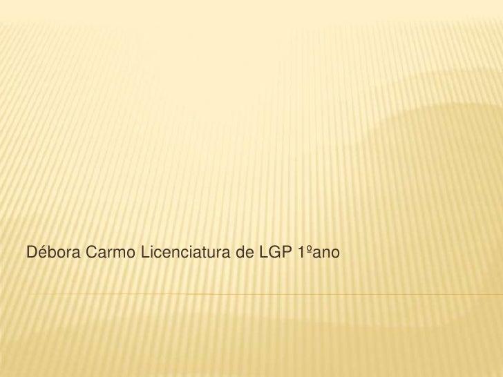 Débora Carmo Licenciatura de LGP 1ºano<br />